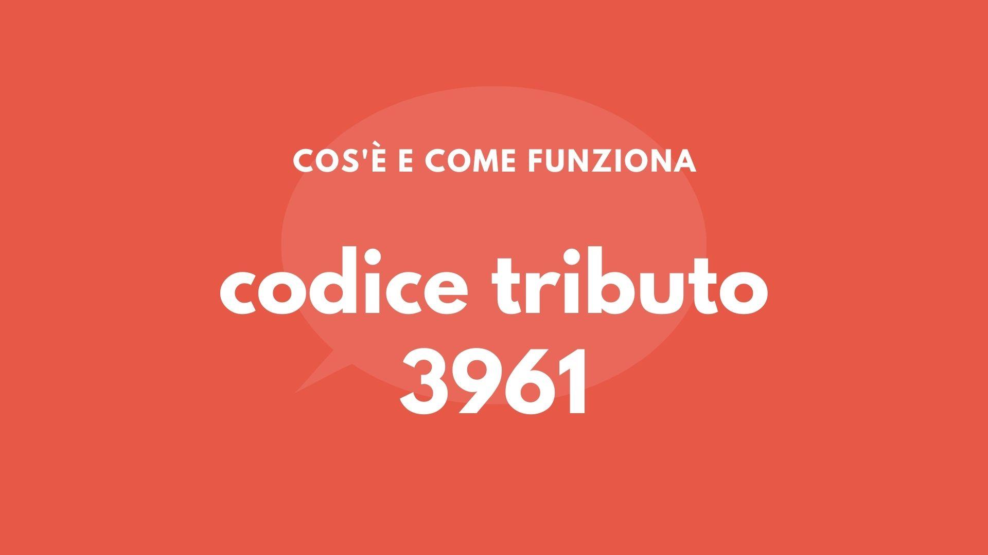 codice tributo 3961 cos'è